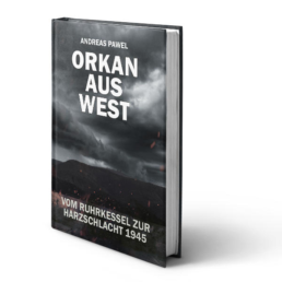 Andreas Pawel: Orkan aus West - Vom Ruhrkessel zur Harzschlacht 1945